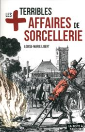 Vente livre : Livre : Les plus terribles affaires de sorcellerie  - Louise-Marie Libert