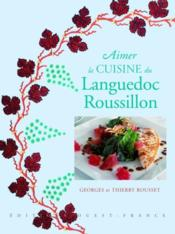 Aimer la cuisine du Languedoc-Roussillon - Couverture - Format classique