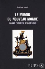 Miroir du nouveau monde ; images primitives de l'amérique - Couverture - Format classique