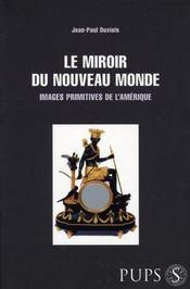 Miroir du nouveau monde ; images primitives de l'amérique - Intérieur - Format classique