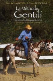La méthode Gentili, une approche éthologique du cheval ; débourrage et mise en confiance - Couverture - Format classique