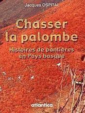 Chasser La Palombe Histoires De Pantieres En Pays Basque - Couverture - Format classique