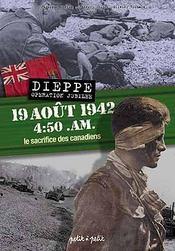 Dix-Neuf Aout 1942, 4h50 : Le Sacrifice Des Canadiens Sur Les Plages De Dieppe - Intérieur - Format classique