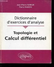 Dictionnaire D'Exercices D'Analyse Topologie Et Calcul Differentiel - Couverture - Format classique