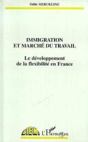 Immigration et marché du travail ; le développement de la flexibilité en France - Couverture - Format classique