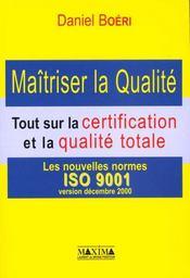 Maitriser La Qualite ; Tout Sur La Certification Et La Qualite Totale ;Selon Les Nouvelles Normes Iso 9001 Et Iso 9004 - Intérieur - Format classique