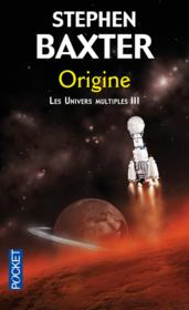 Les univers multiples t.3 ; origine  - Stephen Baxter