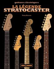 La légende Stratocaster  - Tony Bacon