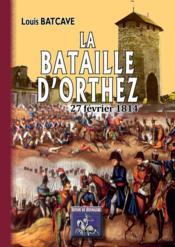 La bataille d'Orthez ; 27 fevrier 1814 - Couverture - Format classique