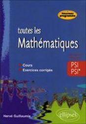 Toutes Les Mathematiques Psi Psi* Cours Exercices Corriges Nouveau Programme - Intérieur - Format classique