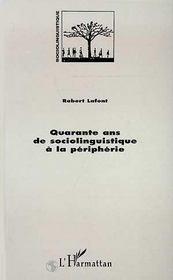 Quarante Ans De Sociolinguistique A La Peripherie - Intérieur - Format classique