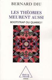 Les théories meurent aussi ; bootstrap ou quarks ? - Intérieur - Format classique