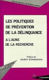 Politiques de prévention de la délinquance ; à l'aune de la recherche - Couverture - Format classique