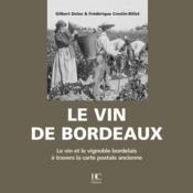 Le vin de bordeaux ; le vin et le vignoble bordelais à travers la carte postale ancienne - Couverture - Format classique