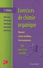 Exercices de chimie organique ; pharmacie, licences scientifiques, classes préparatoires ; 135 exercices corrigés (2e édition) - Couverture - Format classique