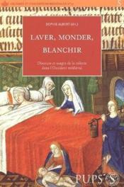 Laver, monder, blanchir ; discours et usages de la toilette dans l'Occident medieval - Couverture - Format classique
