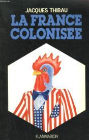 La France Colonisee. - Couverture - Format classique