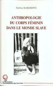 Anthropologie Du Corps Feminin Dans Le Monde Slave - Intérieur - Format classique