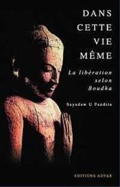 Dans cette vie même ; le chemin de libération enseigné par le Bouddha - Couverture - Format classique