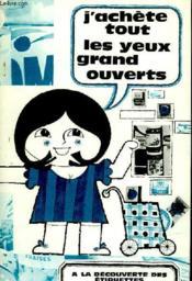 J'Achete Tout Les Yeux Ouverts - A La Decouverte Des Etiquettes - Couverture - Format classique