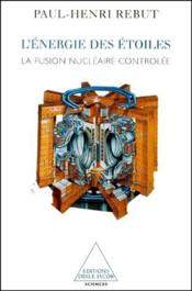 L'énergie des étoiles ; la fusion nucléaire controlée - Couverture - Format classique