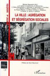 La Ville : Agregation Et Segregation Sociales - Couverture - Format classique