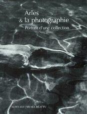 Arles Et La Photographie ; Portrait D'Une Collection - Intérieur - Format classique