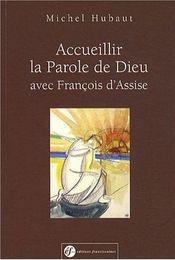 Accueillir La Parole De Dieu Avec Francois D'Assise - Intérieur - Format classique