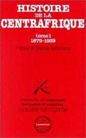 Histoire de la Centrafrique t.1 ; 1879-1959 - Couverture - Format classique