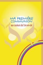 Ma Premiere Communion Aux Couleurs De L'Arc-E-Ciel - Couverture - Format classique
