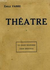 Theatre. Tome 5 : Un Grand Bourgeois Suivi De Cesar Birotteau. - Couverture - Format classique