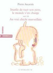 Inutile De Tuer Son Pere, Le Monde S'En Charge ; Au Vrai Chichi Marseillais - Intérieur - Format classique