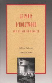 LE PARIS D'HOLLYWOOD. Sur un air de réalité. Mémoires photographiques - Couverture - Format classique
