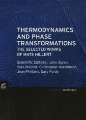 Thermodynamics and phase tranformations ; the selected works of Mats Hillert - Couverture - Format classique