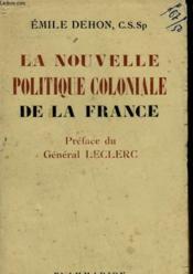 La Nouvelle Politique Coloniale De La France. - Couverture - Format classique