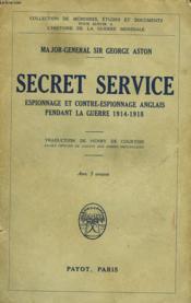 Secret Service. Espionnage Et Contre Espionnage Anglais Pendant La Guerre 1914-1918 - Couverture - Format classique