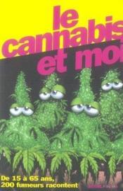 Le cannabis et moi ; de 15 ans à 65 ans, 200 fumeurs racontent - Couverture - Format classique