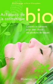 Achetons de la cosmétique bio ; conseils et adresses pour bien choisir ses produits de beauté - Couverture - Format classique