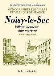 Noisy-Le-Sec. Ville Martyre, Village Heureux - Couverture - Format classique