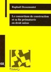 Le Consortium De Construction Et Sa Fin Prematuree En Droit Suisse (Tome 68) - Couverture - Format classique