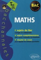 Bacchannales Sti ; Mathématiques ; Terminale Sti/Stl ; Sujets Du Bac Corrigés Et Commentés Et Résumé De Cours (3e Edition) - Intérieur - Format classique