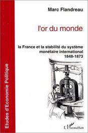 L'or du monde ; le France et la stabilité du système monétaire international, 1848-1873 - Intérieur - Format classique