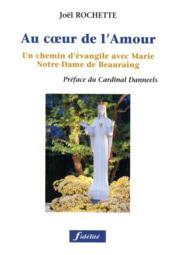 Au Coeur De L'Amour. Un Chemin D'Evangile Avecmarie, Notre-Dame De Beauraing - Couverture - Format classique