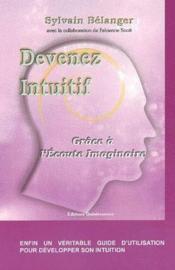 Devenez intuitif ; grâce a l'écoute imaginaire - Couverture - Format classique