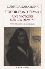 Fiodor Dostoïevsky ; une victoire sur les démons - Couverture - Format classique
