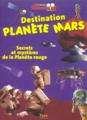 Destination Planete Mars Secrets Et Mysteres De La Planete Rouge - Intérieur - Format classique