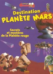 Destination Planete Mars Secrets Et Mysteres De La Planete Rouge - Couverture - Format classique
