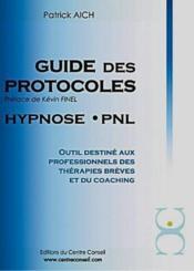 Guide des protocoles , hypnose, PNL , outil destiné aux professionnels des thérapies brèves et du coaching