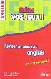 Faites Vos Jeux Reviser Son Vocabulaire Anglais En S'Amusant Niveau Lycee - Intérieur - Format classique