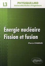 Énergie nucléaire ; fission et fusion ; niveau l3 physique-lmd, universités-écoles d'ingénieurs - Intérieur - Format classique